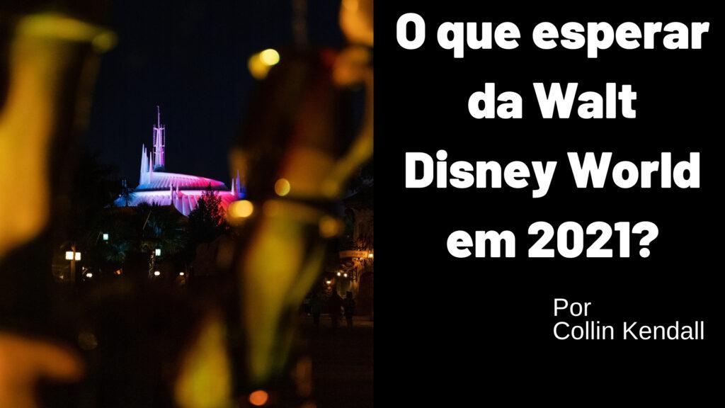 O que esperar da Walt Disney World em 2021?
