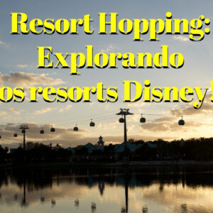 Resort Hopping: explorando os resorts Disney!