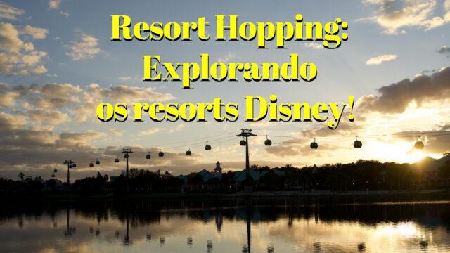 Resort Hopping: explorando os resorts Disney!